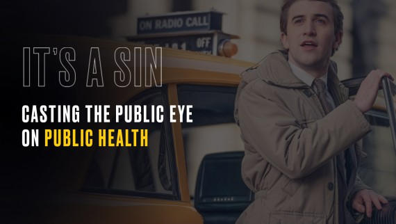 It's a Sin: casting the public eye on public health